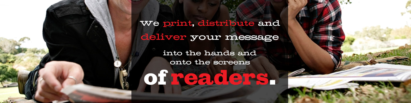 We print, distribute and deliver your message into the hands and onto the screens of readers.